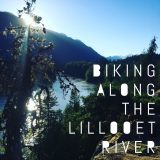 Biking along the Lillooet River